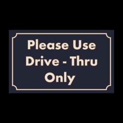 Please Use Drive-Thru