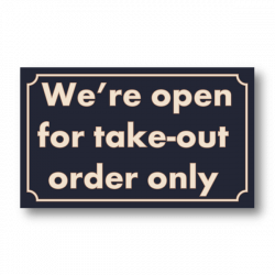 We're Open for Take-out only